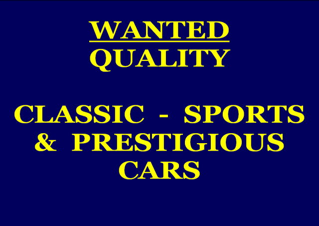 QUALITY CLASSIC  -  SPORTS   &  PRESTIGIOUS CARS WANTED